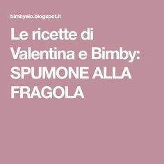 Le ricette di Valentina e Bimby: SPUMONE ALLA FRAGOLA