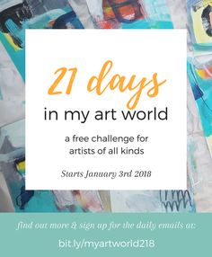 21 days in my art world: a free challenge for artists of all kinds - starts January 3rd 2018. Build your confidence in sharing your work, connect with peers and collectors, and deepen your relationship with your process. All welcome! Click the image to find out the details and join us!