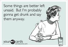 Alcohol aka truth serum   lol