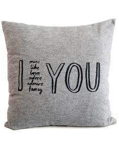 I {miss - like - love - adore - admire - fancy} YOU pillow