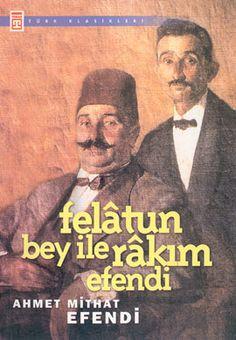 Ahmet Mithat Efendi - Felatun Bey ile Rakım Efendi PDF e kitap indir Felatun Bey ile Rakım Efendi (1875) (Ahmet Mithat Efendi) Felatun Bey  Ahmet Mithat