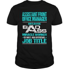 ASSISTANT FRONT OFFICE MANAGER Because BADASS Miracle Worker Isn't An Official Job Title T-Shirts, Hoodies. Get It Now ==> https://www.sunfrog.com/LifeStyle/ASSISTANT-FRONT-OFFICE-MANAGER--BADASS-T3-Black-Guys.html?id=41382
