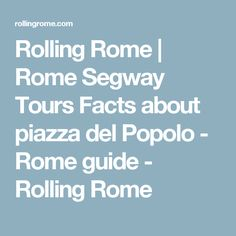 Rolling Rome | Rome Segway Tours Facts about piazza del Popolo - Rome guide - Rolling Rome