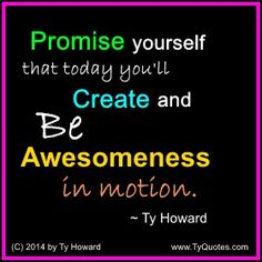 Quotes on Awesomeness. Quotes on Being Awesome. motivation quotes. inspiration quotes. inspirational quotes. inspiration quotes. moms. dads. fatherhood. parenting. fitness. empowerment quotes. Motivation Magazine. Ty Howard. ( MOTIVATIONmagazine.com )