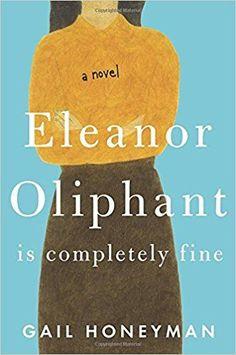 Eleanor Oliphant Is Completely Fine: A Novel: Gail Honeyman: 9780735220683: Amazon.com: Books