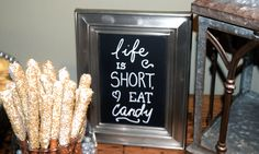 Life if Short Eat Candy, and White Chocolate Covered Pretzels!