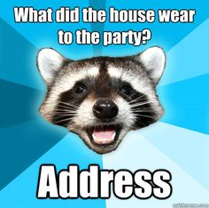 What did the house wear to the party? - Lame Pun Coon