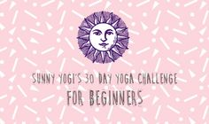 "sunny-yogi: "" Sunny Yogi's 30 Day Yoga Challenge For Beginners > (for a printable checklist click here)< This challenge is to help inspire and motivate yogis who are beginning their yoga journey...."