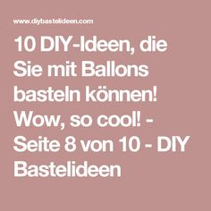 10 DIY-Ideen, die Sie mit Ballons basteln können! Wow, so cool! - Seite 8 von 10 - DIY Bastelideen