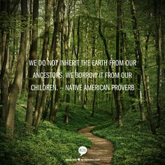 we do not inherit the earth from our ancestors we borrow it from our children inspirational thoughtsnew year quotes