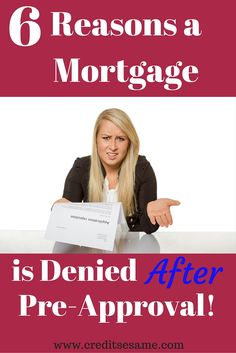 6 Reasons a Mortgage is Denied After Pre-Approval: http://www.creditsesame.com/real-estate-opinion/common-reasons-why-buyers-are-denied-a-mortgage/