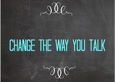 Awake My Spirit: 30 DAY CHANGE CHALLENGE! Day 3 - Change the way you talk