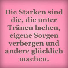 Die Starken sind die, die unter Tränen lachen, eigene Sorgen verbergen und andere glücklich machen. | erdbeerlounge.de
