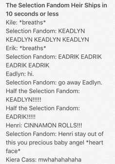 The Heir.or The Selection series in general. Keira Cass be laughing at us in the background. Keadlyn all the way! Book Memes, Book Quotes, I Love Books, Good Books, The Selection Series Books, Maxon Schreave, The Fault In Our Stars, The Heirs, Best Series