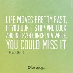 life moves fast