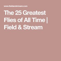 The 25 Greatest Flies of All Time | Field & Stream