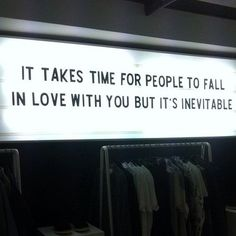 it takes time for people to fall in love but with you it's inevitable.