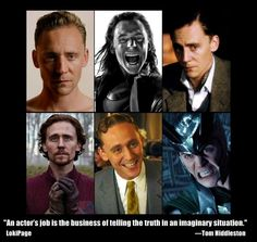 """An actor's job is the business of telling the truth in an imaginary situation."" - Tom Hiddleston"