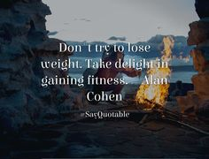 Quotes about Don't try to lose weight. Take delight in gaining fitness. ~ Alan Cohen  with images background, share as cover photos, profile pictures on WhatsApp, Facebook and Instagram or HD wallpaper - Best quotes