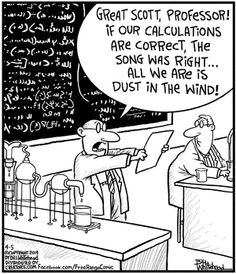 Kansas great scott professor if these calculations are correct the song is right all we are is dust in the wind Far Side Cartoons, Funny Cartoons, Science Geek, Science Humor, Anatomy Humor, Funny Cartoon Pictures, Cartoon Fun, I Thought Of You Today, Funny Happy Birthday Wishes