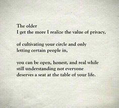 The older I get, the more I realize the value of privacy.