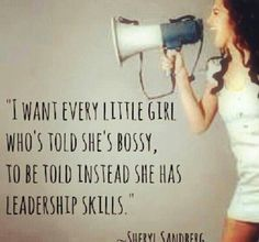 """I want every little girl who's told she's bossy, to be told instead she has leadership skills."" ~Sheryl Sandberg #leadership #carterdhl"