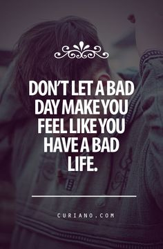Don't let a bad day bring you down...