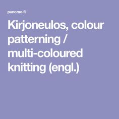 Kirjoneulos, colour patterning / multi-coloured knitting (engl.)