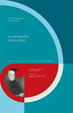 La devoción de la cruz / Pedro Calderón de la Barca ; edición crítica de Adrián J. Sáez - Madrid : Iberoamericana, 2014