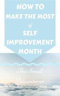 How To Make The Most of Self Improvement Month || The Small Adventurer