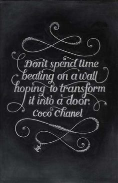 Don't spend your time beating on a wall hoping to transform it into a door. Coco Chanel Each Week, Two Anonymous Students Named Dangerdust Create This Amazing Chalkboard Art Top Quotes, Words Quotes, Great Quotes, Quotes To Live By, Life Quotes, Inspirational Quotes, Motivational, Advice Quotes, Uplifting Quotes