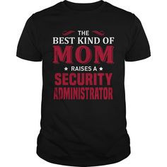 THE BEST KIND OF MOM RAISES A SECURITY ADMINISTRATOR T-SHIRT, HOODIE T-SHIRTS, HOODIES  ==►►CLICK TO ORDER SHIRT NOW #the #best #kind #of #mom #raises #a #security #administrator #t-shirt, #hoodie #CareerTshirt #Careershirt #SunfrogTshirts #Sunfrogshirts #shirts #tshirt #hoodie #sweatshirt #fashion #style