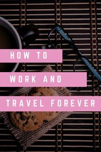 How to work and travel the forever. Learn how to get a job that you love, work location independently and see the world. Easy 4 step guide to becoming a digital nomad with links to the best job boards and resources, Your future happier self will thank you