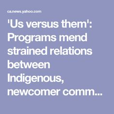 'Us versus them': Programs mend strained relations between Indigenous, newcomer communities