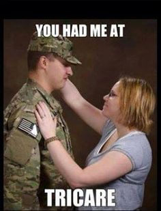 You had me at tricare.   Now I can pop out a few kids to be sure I get your money.     How to join the military..