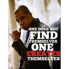 #Jay-Z paraphrase of George Bernard Shaw Quote. One of my fave's and premise of my business. #createyourself
