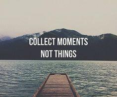 Colecciona momentos no cosas...