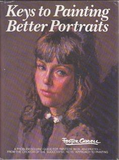 Keys to Painting Better Portraits by Foster Caddell,http://www.amazon.com/dp/0823025829/ref=cm_sw_r_pi_dp_3IuIsb1TTY9AMH7G