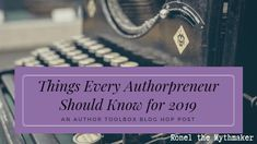 Things Every #Authorpreneur Should Know for 2019 #AuthorToolboxBlogHop