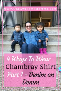 Find out how to wear Chambray shirt in 4 ways that's appropriate for fall and winter. The first part in this series is denim on denim. More information on the blog.