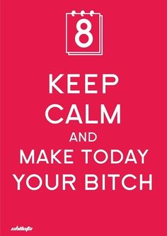Keep calm, and make today your bitch. #Pearls.