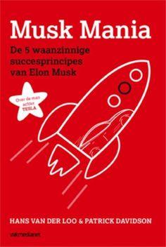 Musk mania : de 5 waanzinnige succesprincipes van Elon Musk -  Van Der Loo, Hans -  plaats 366.42 # Verandermanagement