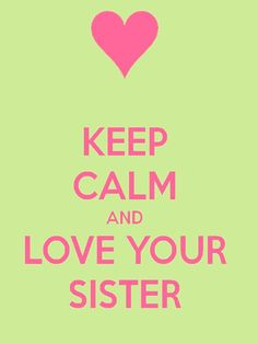 Keep Calm and Love Your Sister #Skee-Wee#