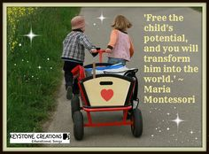 ‪♥ 'Free the child's potential, and you will transform him into the world.' ~ Maria Montessori