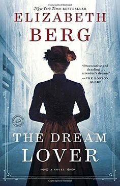 The Dream Lover: A Novel by Elizabeth Berg https://www.amazon.com/dp/0345533801/ref=cm_sw_r_pi_dp_x_tiTpyb6GPRZB8