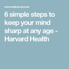 6 simple steps to keep your mind sharp at any age - Harvard Health