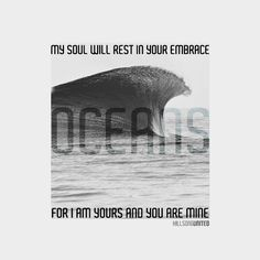 My soul will rest in Your embrace. For I am Yours and You are mine. #oceans #hillsongunited #design #instagram