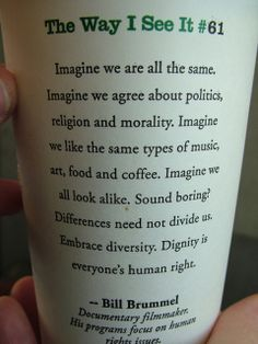 "I loved it when Starbucks used to put these ""The Way I see It"" quotes. This is a great one."