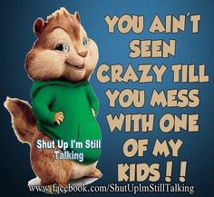 Don't mess with my kids!!