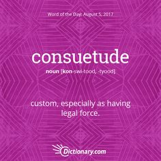 Dictionary.com's Word of the Day - consuetude - custom, especially as having legal force.